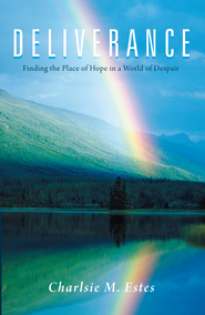 DELIVERANCE: Finding the Place of Hope in a World of Despair - eBook  -     By: Charlsie Estes