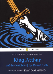 King Arthur and His Knights of the Round Table  -     By: Roger Lancelyn Green