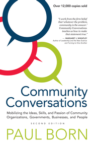 Community Conversations: Mobilizing the Ideas, Skills, and Passion of Community Organizations, Governments, Businesses, and People, Second Edition - eBook  -     By: Paul Born
