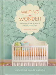 Waiting in Wonder: Growing in Faith While You're Expecting, A Devotional Journal  -              By: Catherine Claire Larson