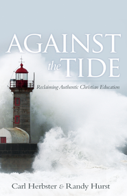 Against the Tide: Reclaiming Authentic Christian Education - eBook  -     By: Randy Hurst, Carl Webster