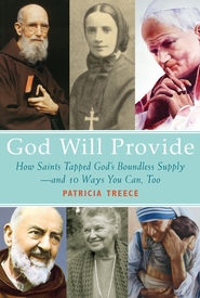 God Will Provide: How Saints Tapped God's Boundless Supply - And 9 Ways You Can, Too - eBook  -     By: Patricia Treece
