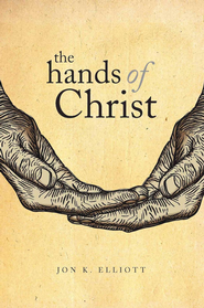The Hands of Christ - eBook  -     By: Jon K. Elliott