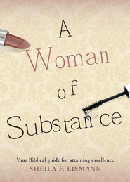 A Woman of Substance: Your Biblical guide for attaining excellence. - eBook  -     By: Sheila F. Eismann