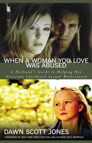 When a Woman You Love Was Abused: A Husband's Guide to Helping Her Overcome Childhood Sexual Molestation - eBook  -     By: Dawn Scott Jones