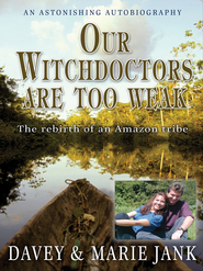 Our Witchdoctors Are Too Weak: The Rebirth of an Amazon Tribe - eBook  -     By: Davey Jank, Marie Jank