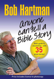 Anyone Can Tell a Bible Story: Bob's Guide to Storytelling - With 35 Great Stories - eBook  -     By: Bob Hartman