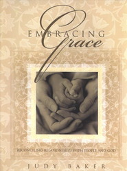 Embracing Grace: Reconciling Relationships with People and God  -     By: Judy Baker