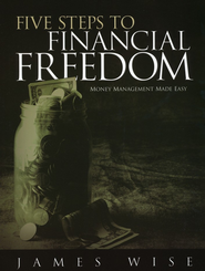 Five Steps to Financial Freedom: Money Management Made Easy--Bible Study Workbook  -              By: James Wise