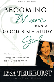 Becoming More Than a Good Bible Study Girl, Participant's Guide  -     By: Lysa TerKeurst