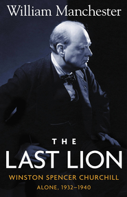 The Last Lion: Volume 2: Winston Spencer Churchill: Alone, 1932-1940 - eBook  -     By: William Manchester