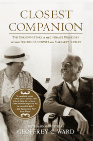 Closest Companion: The Unknown Story of the Intimate Friendship Between Franklin Roosevelt and Margaret Suckley - eBook  -     By: Geoffrey C. Ward