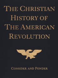 The Christian History of the American Revolution: Consider and Ponder  -