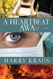 A Heartbeat Away: A Novel - eBook  -     By: Harry Kraus