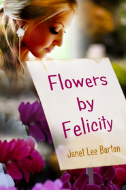 Flowers by Felicity (Short Story) - eBook  -     By: Janet Lee Barton