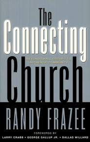 The Connecting Church: Beyond Small Groups to Authentic Community - eBook  -     By: Randy Frazee