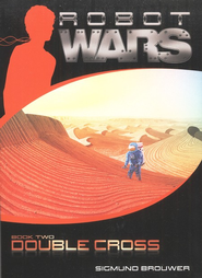 Robot Wars: Double Cross, Book Two   -     By: Sigmund Brouwer
