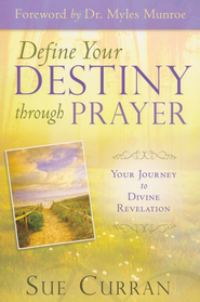 Define Your Destiny Through Prayer: Your Journey to Divine Revelation - eBook  -     By: Sue Curran