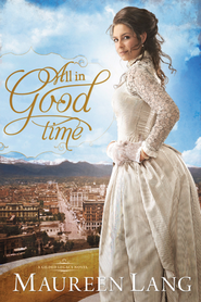 All in Good Time, Gilded Legacy Series #2 -eBook   -     By: Maureen Lang