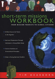 Short-Term Missions Workbook  -              By: Tim A. Dearborn