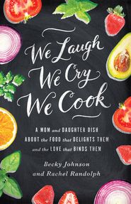 We Laugh, We Cry, We Cook: A Bacon Lovin' Mama and a Vegan Eatin' Daughter Dish about the Differences that Test Them and the Love that Binds Them - eBook  -     By: Becky Johnson, Rachel Randolph