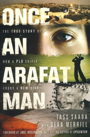 Once an Arafat Man: The True Story of How a PLO Sniper Found a New Life  -              By: Tass Saada, Dean Merrill