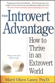 The Introvert Advantage: How to Thrive in an Extrovert World  -     By: Marti Olsen Laney