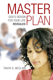Master Plan: Gods Design for Your Life Revealed - eBook  -     By: Takiya McClain