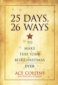 25 Days, 26 Ways to Make This Your Best Christmas Ever - eBook  -     By: Ace Collins