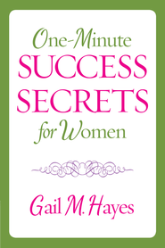One-Minute Success Secrets for Women - eBook  -     By: Gail M. Hayes