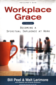 Workplace Grace: Becoming A Spiritual Influence At Work, Participant's Guide  -     By: William Carr Peel, Walt Larimore M.D., Stephen Sorenson