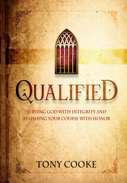 Qualified: Serving God with Integrity and Finishing Your Course with Honor - eBook  -     By: Tony Cooke