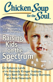 Chicken Soup for the Soul: Raising Kids on the Spectrum: 101 Inspirational Stories for Parents of Children with Autism and Asperger's - eBook  -     By: Dr. Rebecca Landa, Nancy Burrows, Mary Beth Marsden