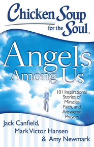 Chicken Soup for the Soul: Angels Among Us: 101 Inspirational Stories of Miracles, Faith, and Answered Prayers - eBook  -     By: Jack Canfield, Mark Victor Hansen, Amy Newmark
