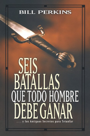 Seis Batallas Que Todo Hombre Debe Ganar  (Six Battles Every Man Must Win)  -     By: Bill Perkins