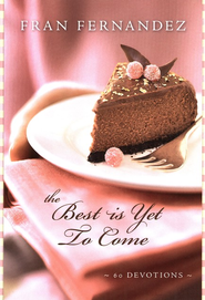 The Best Is Yet to Come: 60 Devotions - eBook  -     By: Fran Fernandez