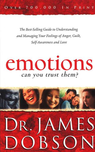 Emotions: Can You Trust Them?  -              By: Dr. James Dobson