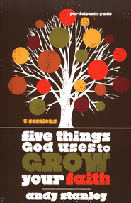 Five Things God Uses to Grow Your Faith, Participant's Guide  -
