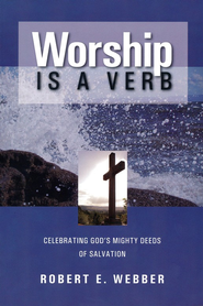 Worship Is a Verb, Second Edition, Slightly Imperfect   -     By: Robert E. Webber