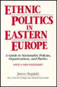 Ethnic Politics in Eastern Europe: A Guide to Nationality Policies, Organizations, & Parties  -     By: Janusz Bugajski
