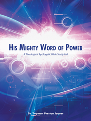 His Mighty Word Of Power: A Theological Apologetic Bible Study Aid - eBook  -     By: Twyman Joyner