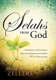 Selahs From God: Something to think about. Real life experiences with real Word applications. - eBook  -     By: Sheila Zellers