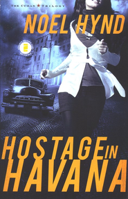 Hostage in Havana, Cuban Trilogy Series #1   -              By: Noel Hynd