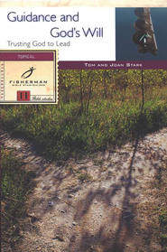 Guidance & God's Will, Fisherman Bible Study Guides  -     By: Tom Stark, Joan Stark