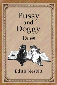 Pussy and Doggy Tales - eBook  -     By: Edith Nesbit     Illustrated By: L. Kemp-Welch, Angela Garrity