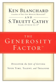 Generosity Factor: Discover the Joy of Giving Your Time, Talent, and Treasure  -     By: Ken Blanchard