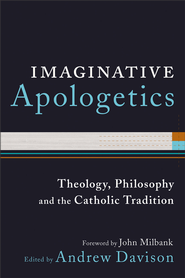 Imaginative Apologetics: Theology, Philosophy and the Catholic Tradition - eBook  -     By: Andrew Davison