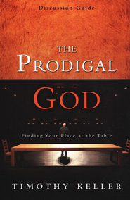The Prodigal God Discussion Guide Finding Your Place at the Table  -     By: Timothy Keller