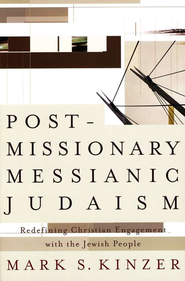 Postmissionary Messianic Judaism: Redefining Christian Engagement with the Jewish People - eBook  -     By: Mark S. Kinzer