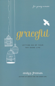 Graceful (For Young Women): Letting Go of Your Try-Hard Life - eBook  -     By: Emily P. Freeman